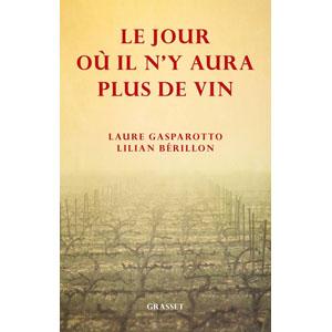 Le Jour où il n'y aura plus de vin LAure Gasparotto Lilian Berillon Editions grasset 2018